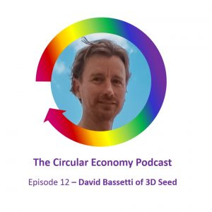 David Bassetti 3D Seed Circular Economy Podcast