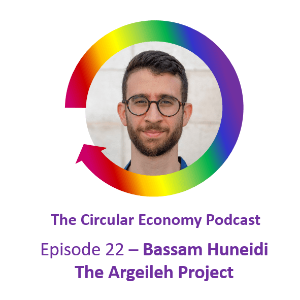 Circular Economy Podcast Episode 22 Bassam Huneidi The Argeileh Project