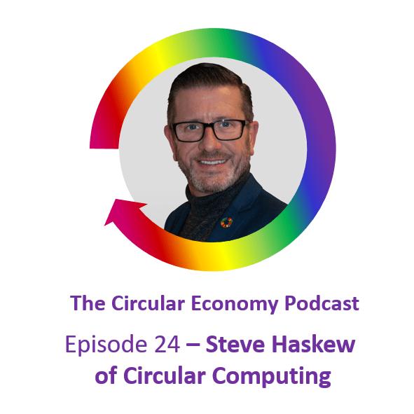 Circular Economy Podcast Ep 24 Steve Haskew of Circular Computing