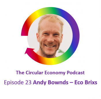 Circular Economy Podcast Episode 23 Andy Bownds Eco Brixs