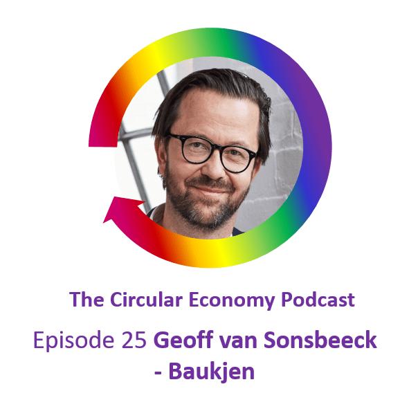 Circular Economy Podcast Episode 25 Geoff van Sonsbeeck - Baukjen