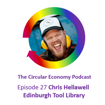 Circular Economy Podcast Episode 27 - Chris Hellawell Edinburgh Tool Library