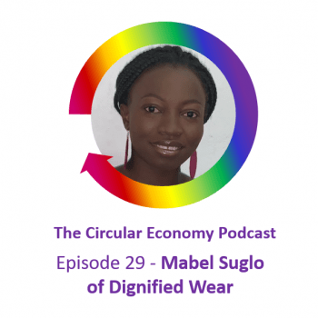 Circular Economy Podcast Episode 29 - Mabel Suglo of Dignified Wear