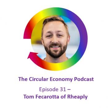 Circular Economy Podcast Episode 31 Tom Fecarotta of Rheaply