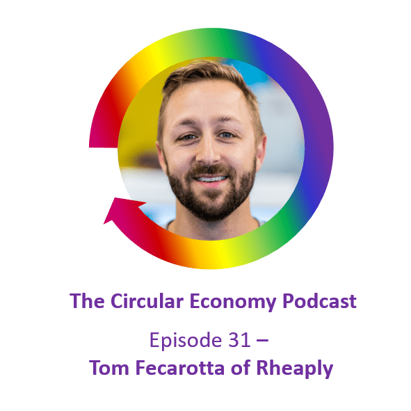 Circular Economy Podcast Episode 31 Tom Fecarotta of Rheaply