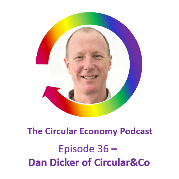 Circular Economy Podcast Episode 36 Dan Dicker of Circular & Co