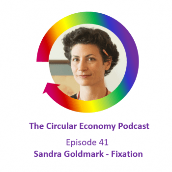 Circular Economy Podcast Episode 41 Sandra Goldmark - Fixup and Fixation