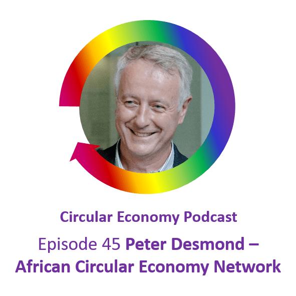 Circular Economy Podcast Episode 45 Peter Desmond African Circular Economy Network