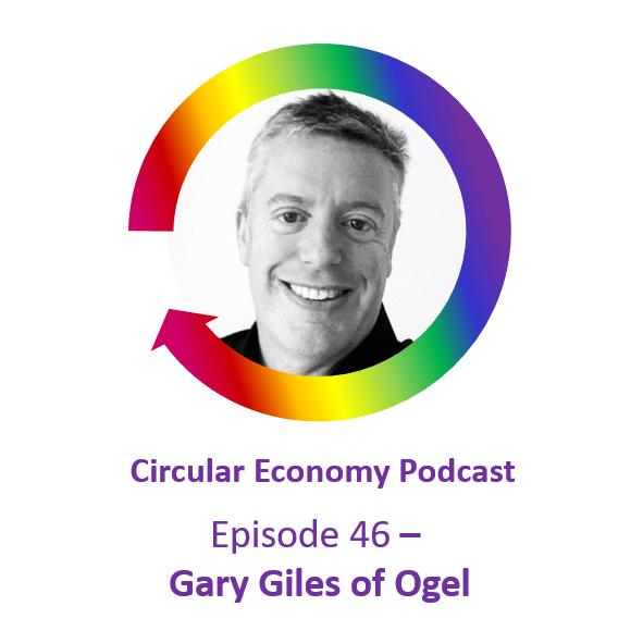 Circular Economy Podcast Episode 46 Gary Giles - OGEL