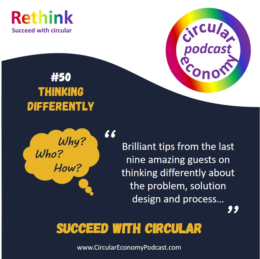 Circular Economy Podcast - Ep 50 Thinking differently