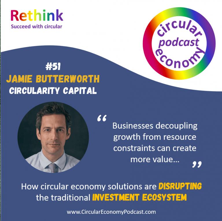 Circular Economy Podcast Ep 51 Jamie Butterworth Circularity Capital