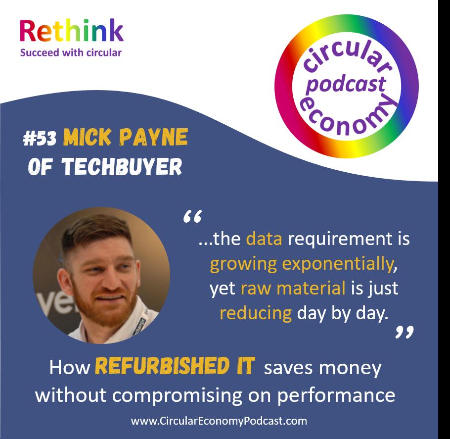 Circular Economy Podcast Ep 53 Mick Payne - Techbuyer